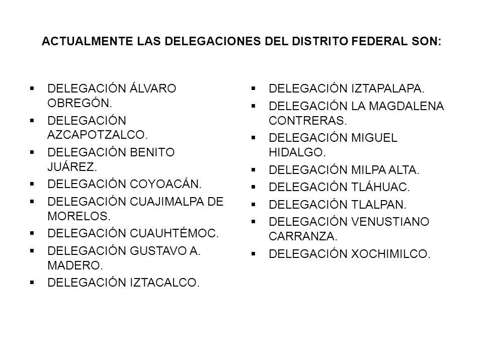 ACTUALMENTE LAS DELEGACIONES DEL DISTRITO FEDERAL SON: DELEGACIÓN ÁLVARO OBREGÓN.