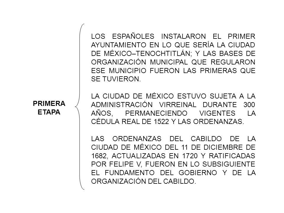 PRIMERA ETAPA LOS ESPAÑOLES INSTALARON EL PRIMER AYUNTAMIENTO EN LO QUE SERÍA LA CIUDAD DE MÉXICO–TENOCHTITLÁN; Y LAS BASES DE ORGANIZACIÓN MUNICIPAL