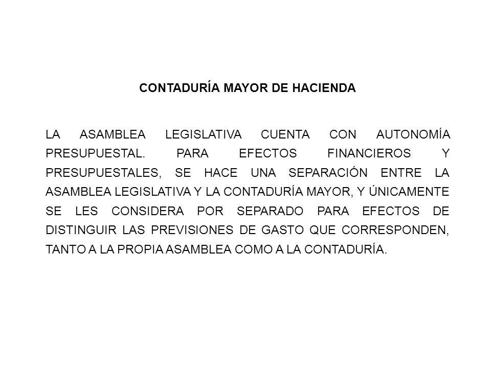 CONTADURÍA MAYOR DE HACIENDA LA ASAMBLEA LEGISLATIVA CUENTA CON AUTONOMÍA PRESUPUESTAL. PARA EFECTOS FINANCIEROS Y PRESUPUESTALES, SE HACE UNA SEPARAC
