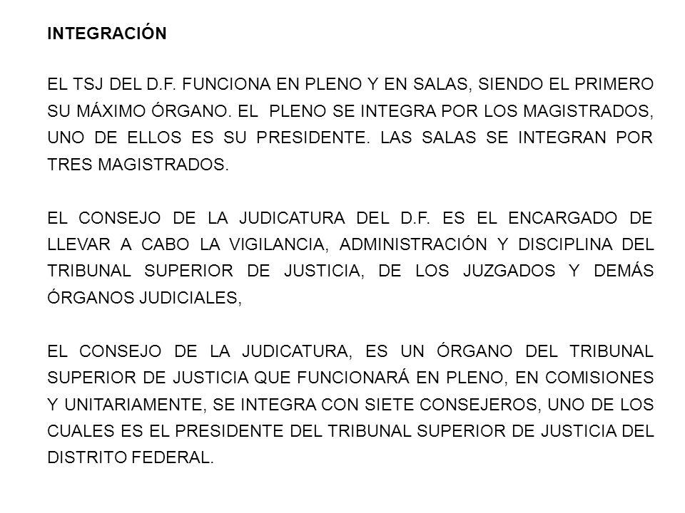 INTEGRACIÓN EL TSJ DEL D.F.FUNCIONA EN PLENO Y EN SALAS, SIENDO EL PRIMERO SU MÁXIMO ÓRGANO.
