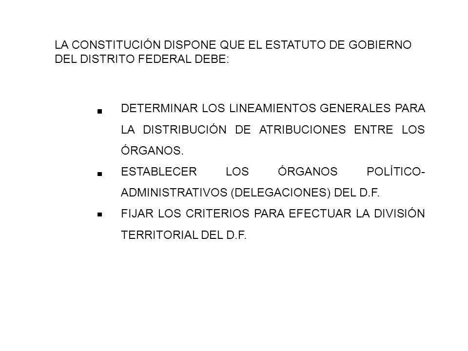 LA CONSTITUCIÓN DISPONE QUE EL ESTATUTO DE GOBIERNO DEL DISTRITO FEDERAL DEBE: DETERMINAR LOS LINEAMIENTOS GENERALES PARA LA DISTRIBUCIÓN DE ATRIBUCIONES ENTRE LOS ÓRGANOS.