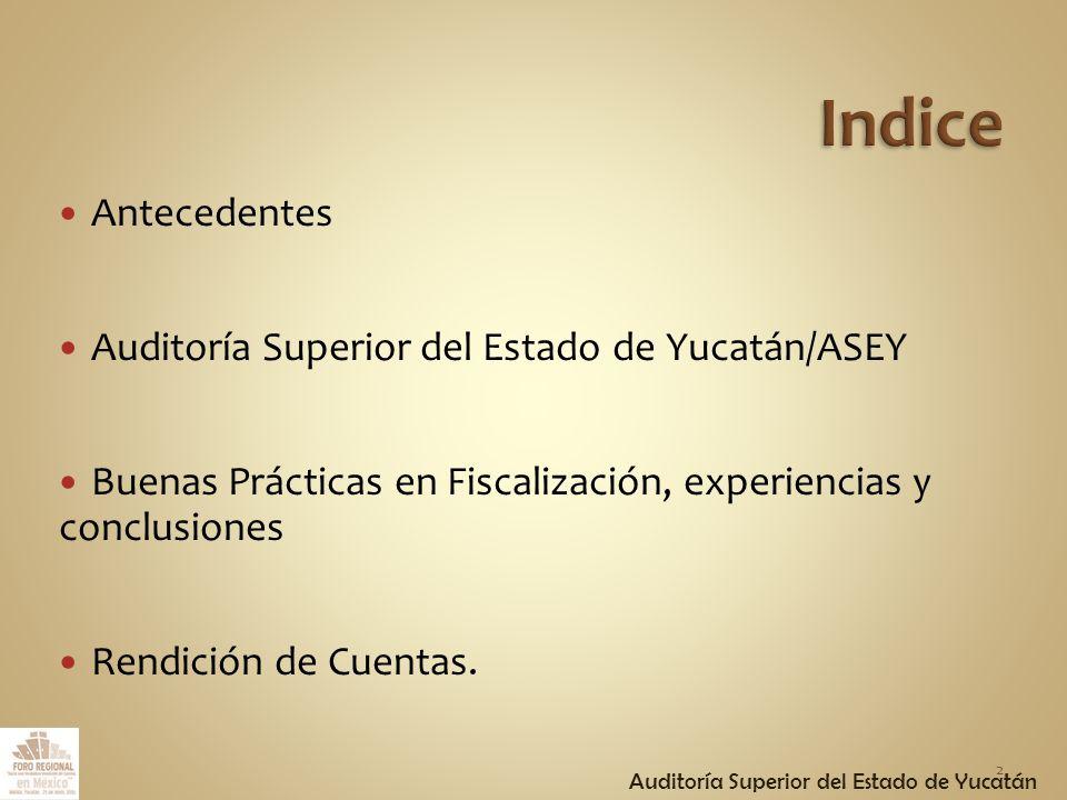 Antecedentes Auditoría Superior del Estado de Yucatán/ASEY Buenas Prácticas en Fiscalización, experiencias y conclusiones Rendición de Cuentas.