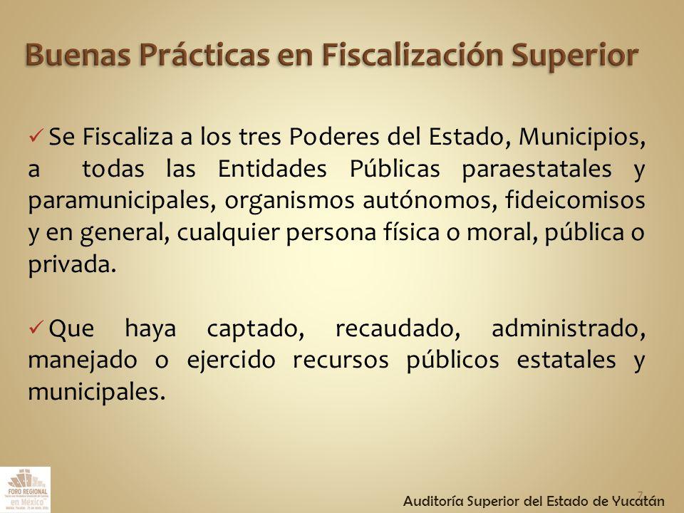 Se Fiscaliza a los tres Poderes del Estado, Municipios, a todas las Entidades Públicas paraestatales y paramunicipales, organismos autónomos, fideicomisos y en general, cualquier persona física o moral, pública o privada.