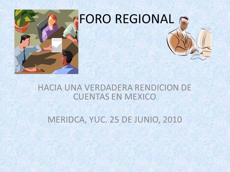 FORO REGIONAL HACIA UNA VERDADERA RENDICION DE CUENTAS EN MEXICO MERIDCA, YUC. 25 DE JUNIO, 2010