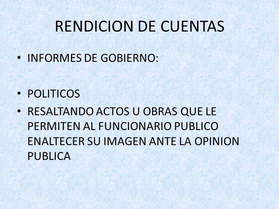 RENDICION DE CUENTAS INFORMES DE GOBIERNO: POLITICOS RESALTANDO ACTOS U OBRAS QUE LE PERMITEN AL FUNCIONARIO PUBLICO ENALTECER SU IMAGEN ANTE LA OPINION PUBLICA