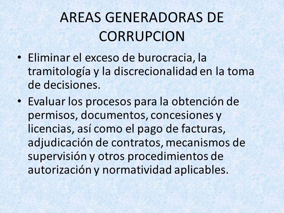 AREAS GENERADORAS DE CORRUPCION Eliminar el exceso de burocracia, la tramitología y la discrecionalidad en la toma de decisiones.