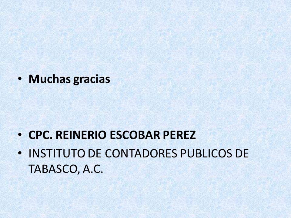 Muchas gracias CPC. REINERIO ESCOBAR PEREZ INSTITUTO DE CONTADORES PUBLICOS DE TABASCO, A.C.