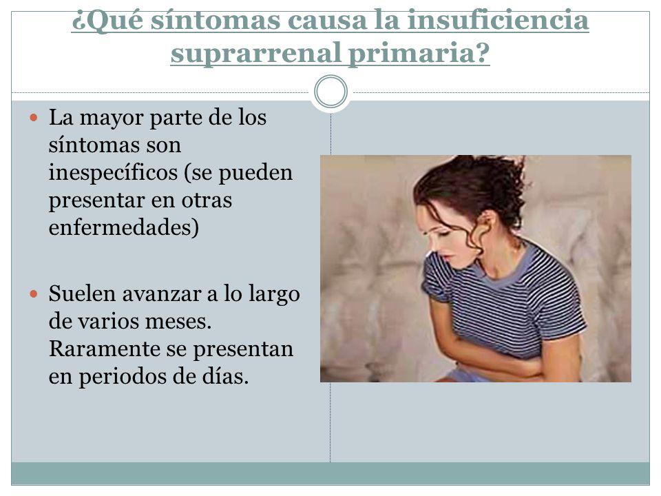 ¿Qué síntomas causa la insuficiencia suprarrenal primaria? La mayor parte de los síntomas son inespecíficos (se pueden presentar en otras enfermedades