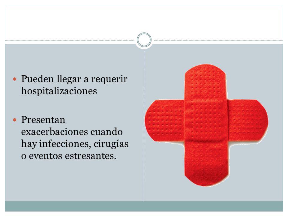 Pueden llegar a requerir hospitalizaciones Presentan exacerbaciones cuando hay infecciones, cirugías o eventos estresantes.
