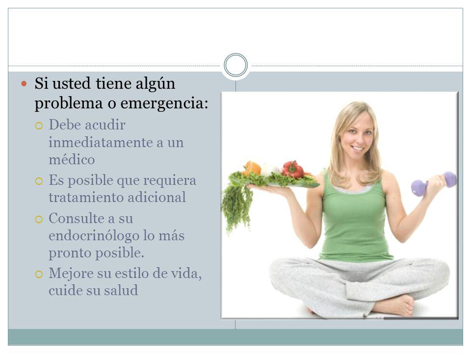 Si usted tiene algún problema o emergencia: Debe acudir inmediatamente a un médico Es posible que requiera tratamiento adicional Consulte a su endocri