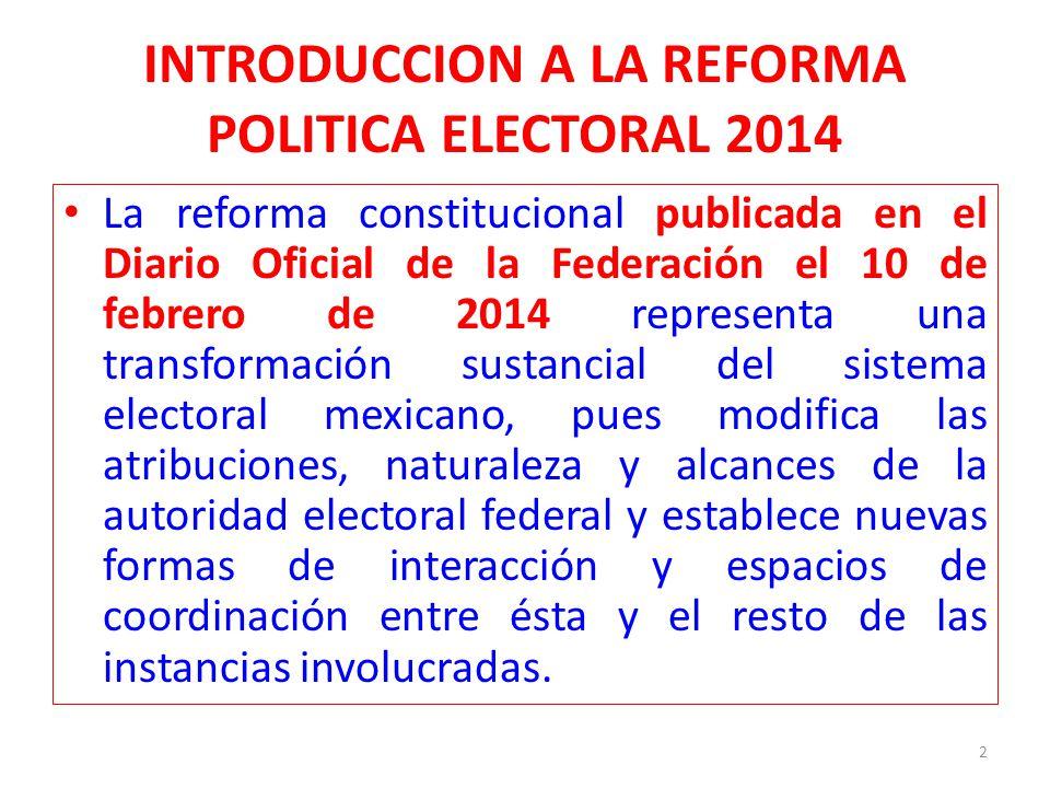 INTRODUCCION A LA REFORMA POLITICA ELECTORAL 2014 La reforma constitucional en materia político- electoral conforma un nuevo sistema electoral nacional: Instituto Nacional Electoral (INE) 3