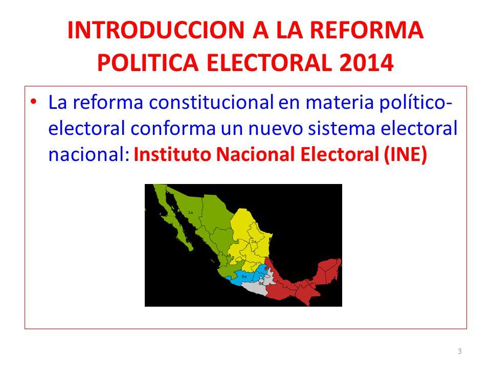 INTRODUCCION A LA REFORMA POLITICA ELECTORAL 2014 La reforma constitucional en materia político- electoral conforma un nuevo sistema electoral naciona