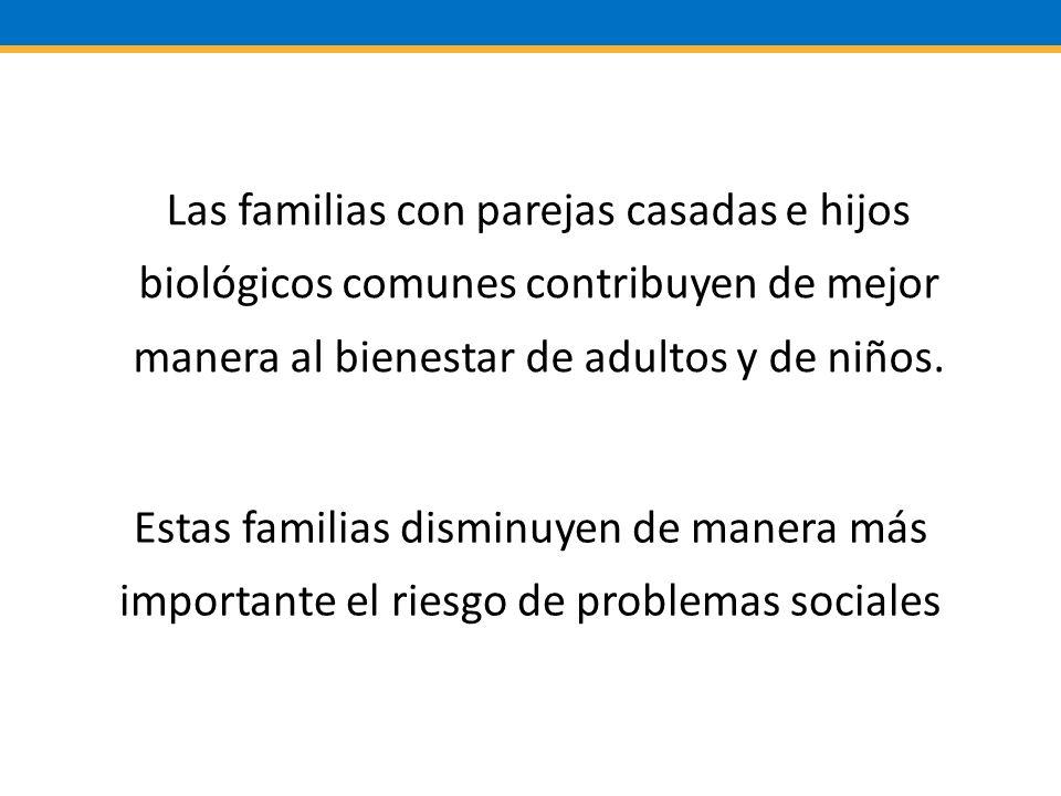 Las familias con parejas casadas e hijos biológicos comunes contribuyen de mejor manera al bienestar de adultos y de niños.