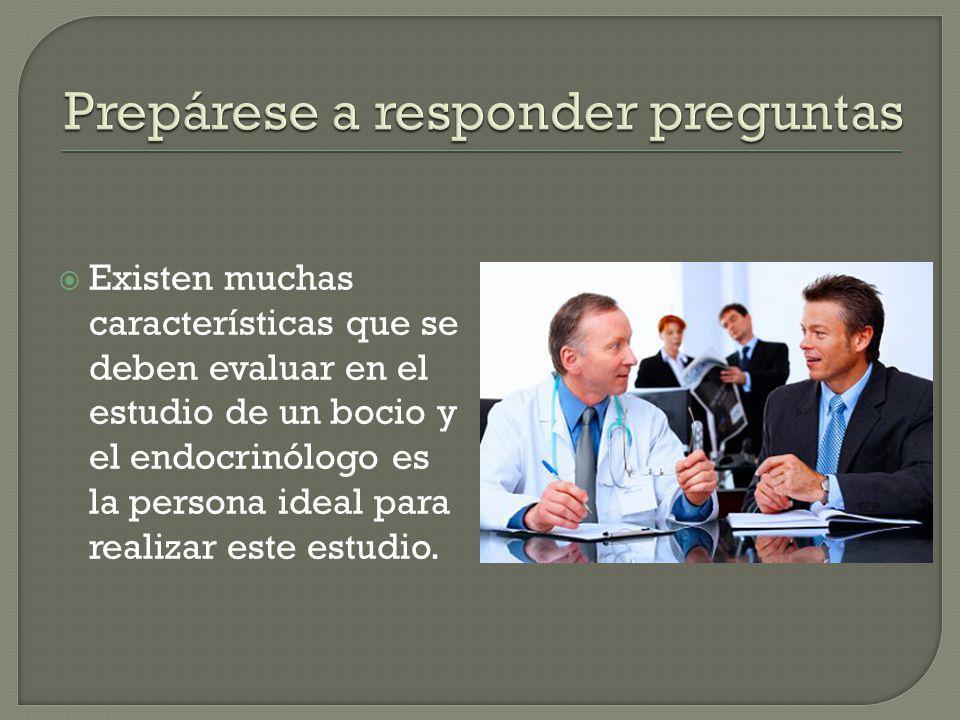 Existen muchas características que se deben evaluar en el estudio de un bocio y el endocrinólogo es la persona ideal para realizar este estudio.