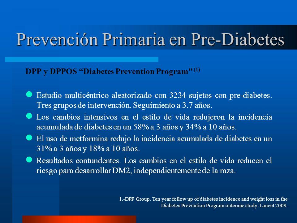 Prevención Primaria en Pre-Diabetes DPP y DPPOS Diabetes Prevention Program (1) Estudio multicéntrico aleatorizado con 3234 sujetos con pre-diabetes.