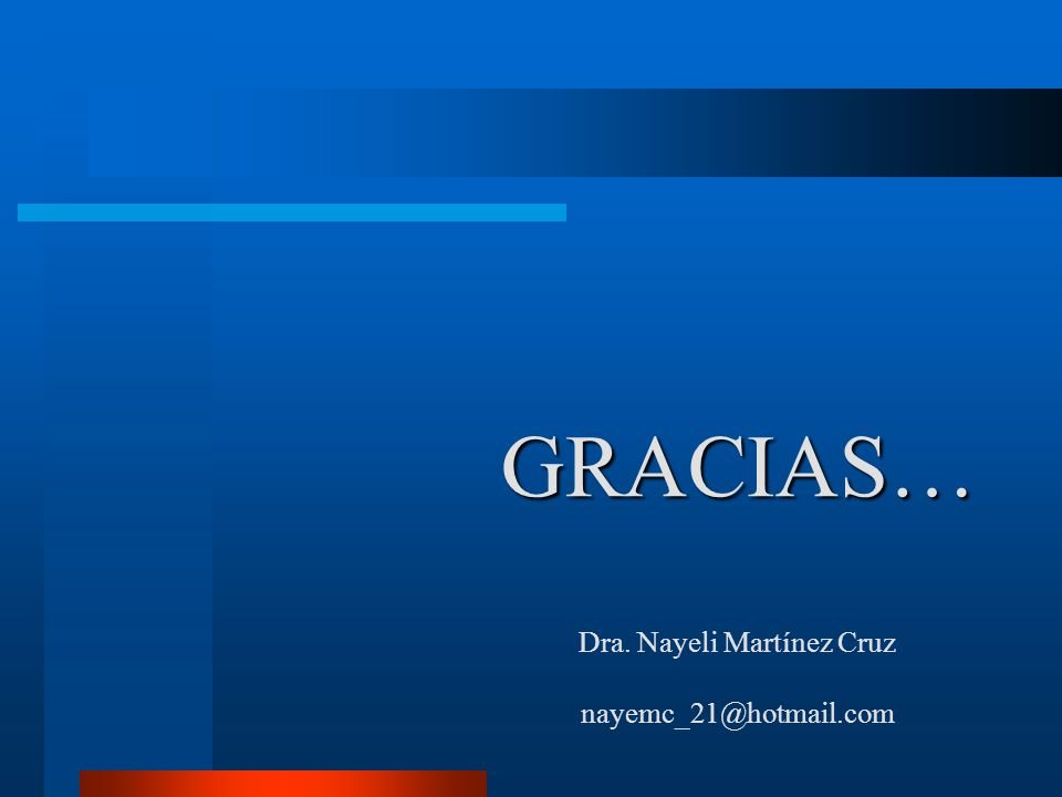 GRACIAS… GRACIAS… Dra. Nayeli Martínez Cruz nayemc_21@hotmail.com