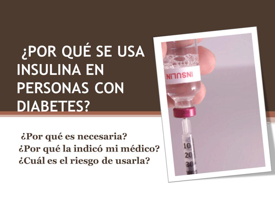 ¿POR QUÉ SE USA INSULINA EN PERSONAS CON DIABETES? ¿Por qué es necesaria? ¿Por qué la indicó mi médico? ¿Cuál es el riesgo de usarla?