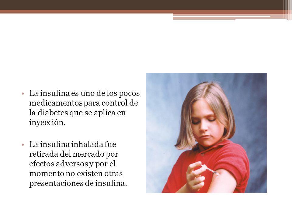 La insulina es uno de los pocos medicamentos para control de la diabetes que se aplica en inyección. La insulina inhalada fue retirada del mercado por