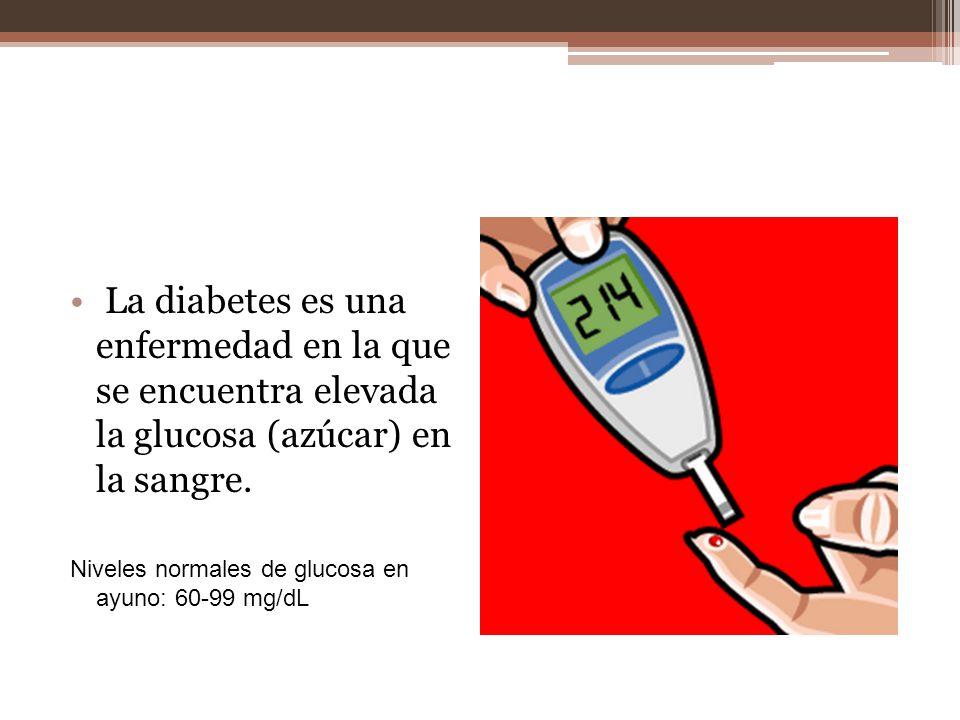 La diabetes es una enfermedad en la que se encuentra elevada la glucosa (azúcar) en la sangre. Niveles normales de glucosa en ayuno: 60-99 mg/dL