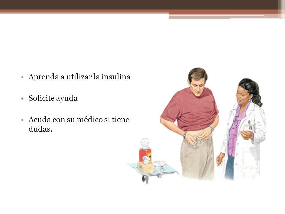 Aprenda a utilizar la insulina Solicite ayuda Acuda con su médico si tiene dudas.