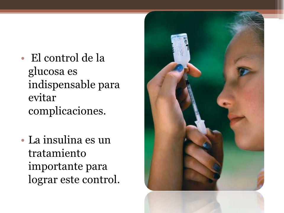 El control de la glucosa es indispensable para evitar complicaciones. La insulina es un tratamiento importante para lograr este control.