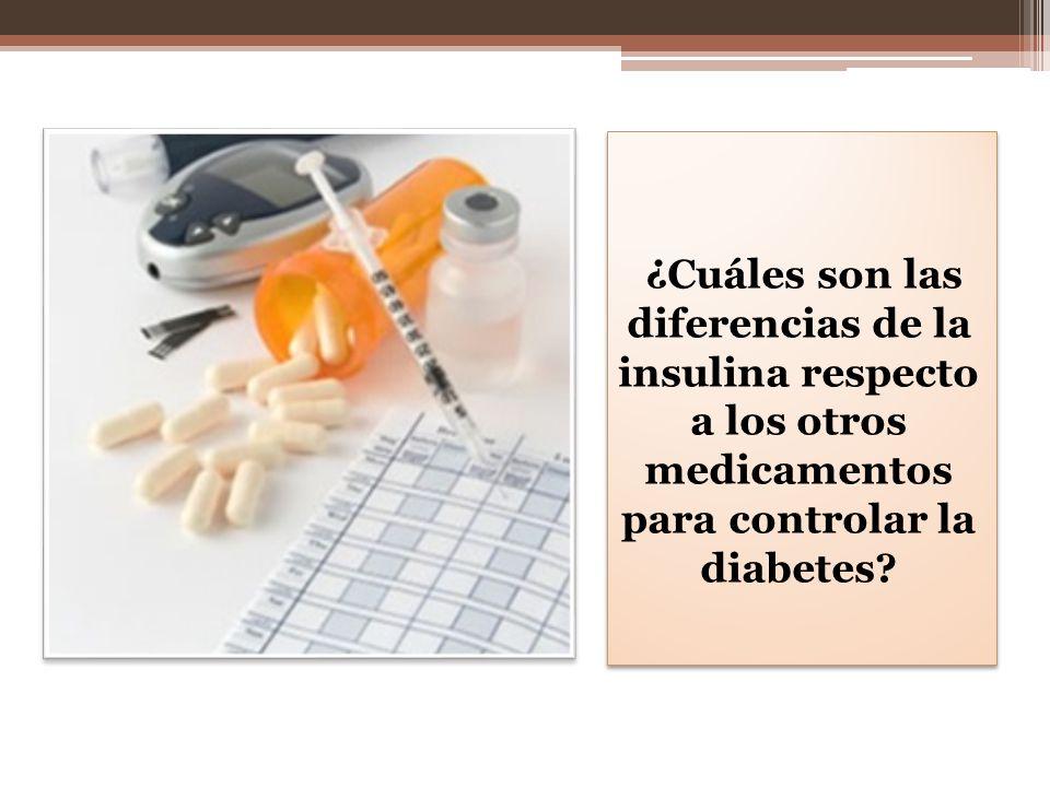 ¿Cuáles son las diferencias de la insulina respecto a los otros medicamentos para controlar la diabetes?