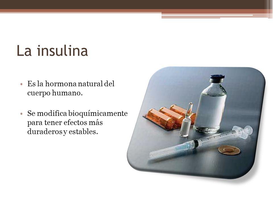 La insulina Es la hormona natural del cuerpo humano. Se modifica bioquímicamente para tener efectos más duraderos y estables.