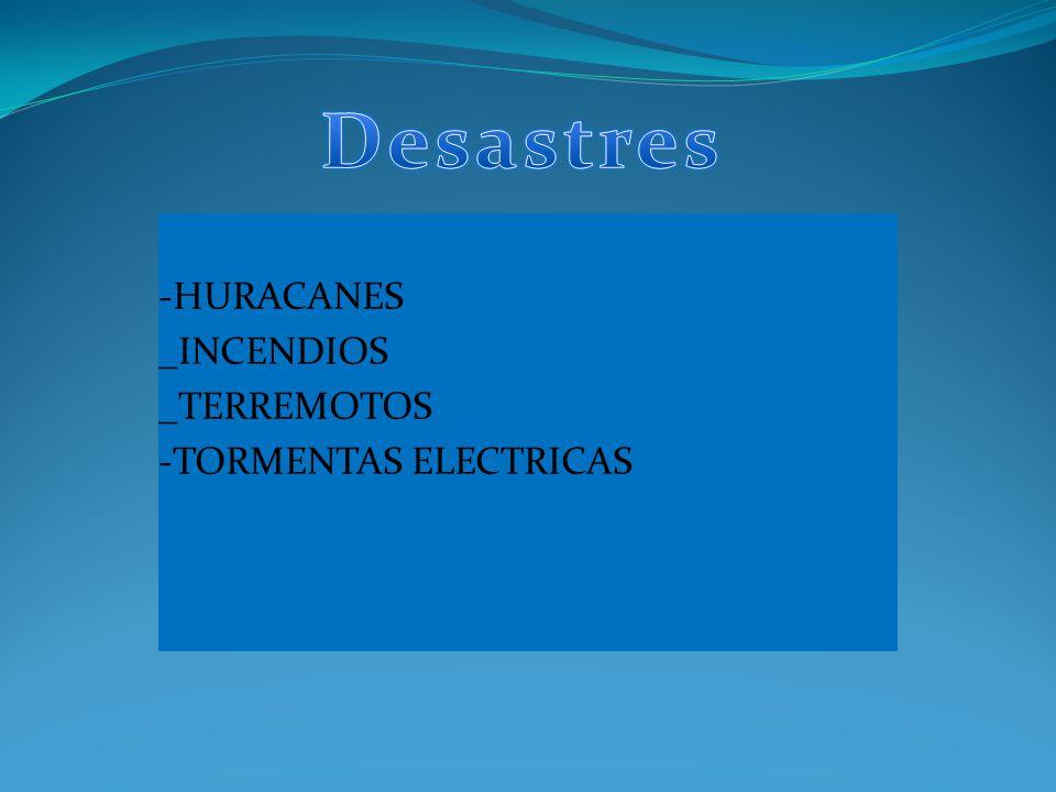 TIPOS DE DESASTRES -HURACANES _INCENDIOS _TERREMOTOS -TORMENTAS ELECTRICAS