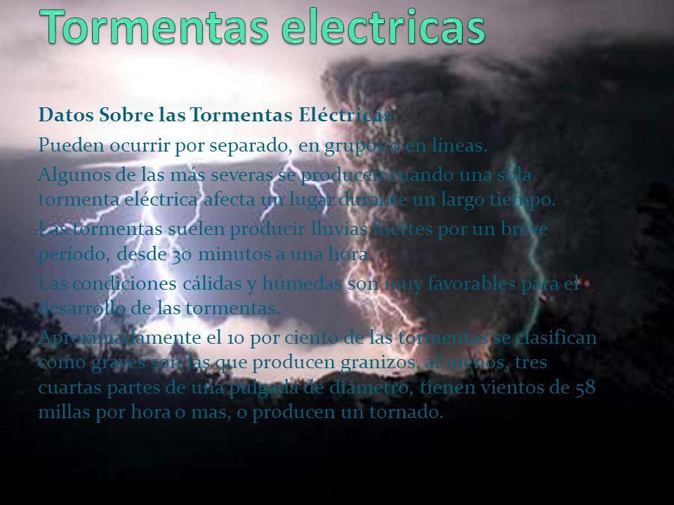 Datos Sobre las Tormentas Eléctricas Pueden ocurrir por separado, en grupos o en líneas. Algunos de las más severas se producen cuando una sola tormen