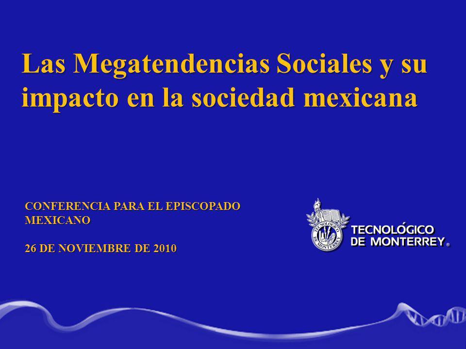 Las Megatendencias Sociales y su impacto en la sociedad mexicana CONFERENCIA PARA EL EPISCOPADO MEXICANO 26 DE NOVIEMBRE DE 2010