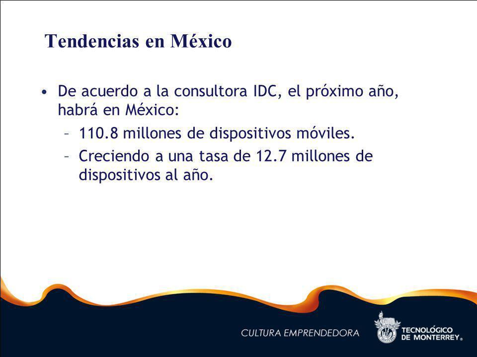 Tendencias en México De acuerdo a la consultora IDC, el próximo año, habrá en México: –110.8 millones de dispositivos móviles.