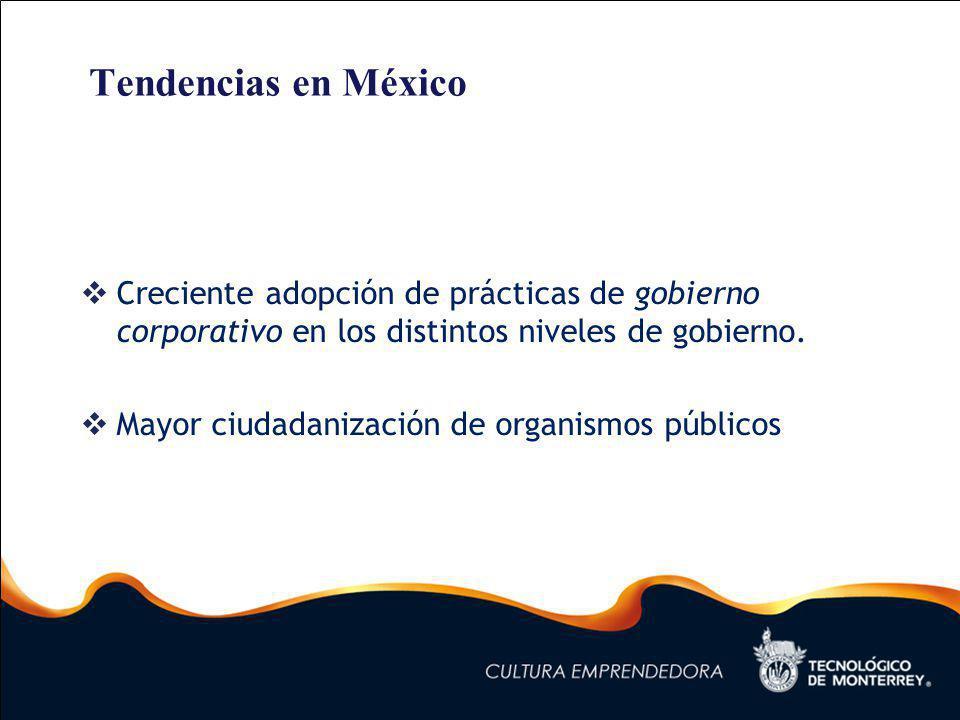 Tendencias en México Creciente adopción de prácticas de gobierno corporativo en los distintos niveles de gobierno.