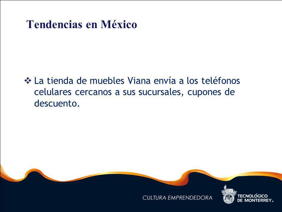 Tendencias en México La tienda de muebles Viana envía a los teléfonos celulares cercanos a sus sucursales, cupones de descuento.