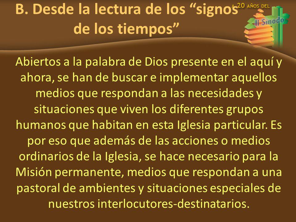 B. Desde la lectura de los signos de los tiempos Abiertos a la palabra de Dios presente en el aquí y ahora, se han de buscar e implementar aquellos me
