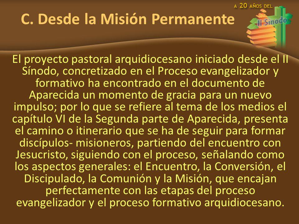 C. Desde la Misión Permanente El proyecto pastoral arquidiocesano iniciado desde el II Sínodo, concretizado en el Proceso evangelizador y formativo ha
