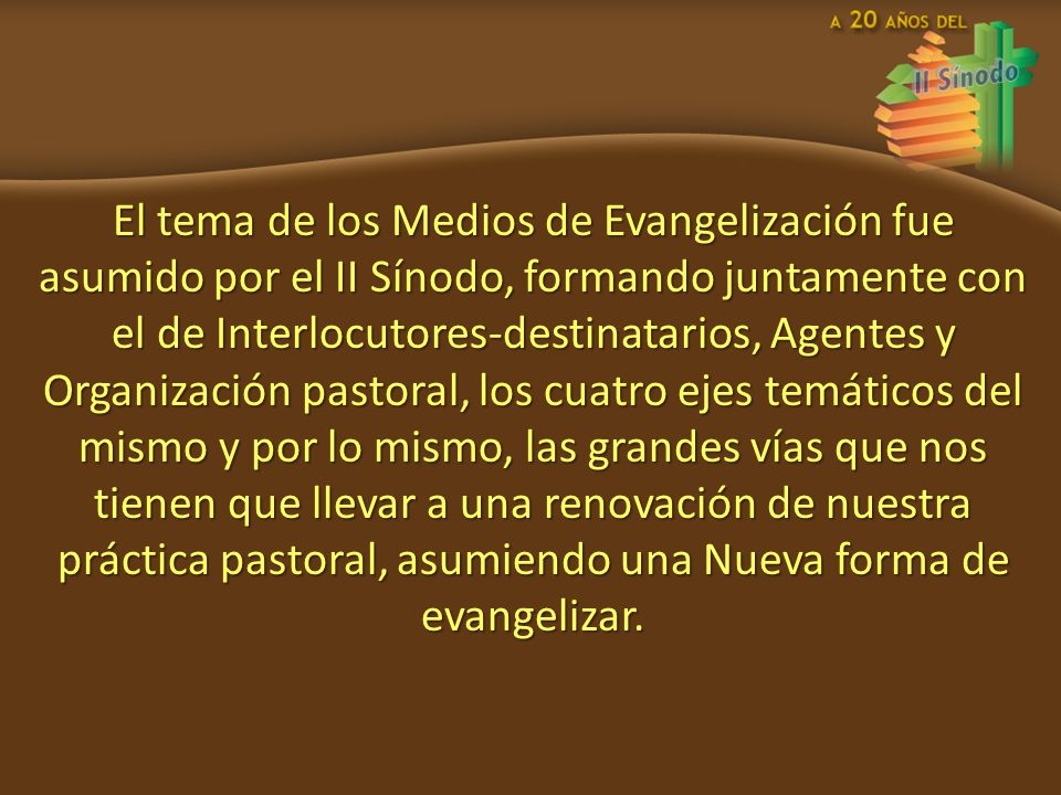 El tema de los Medios de Evangelización fue asumido por el II Sínodo, formando juntamente con el de Interlocutoresdestinatarios, Agentes y Organizació