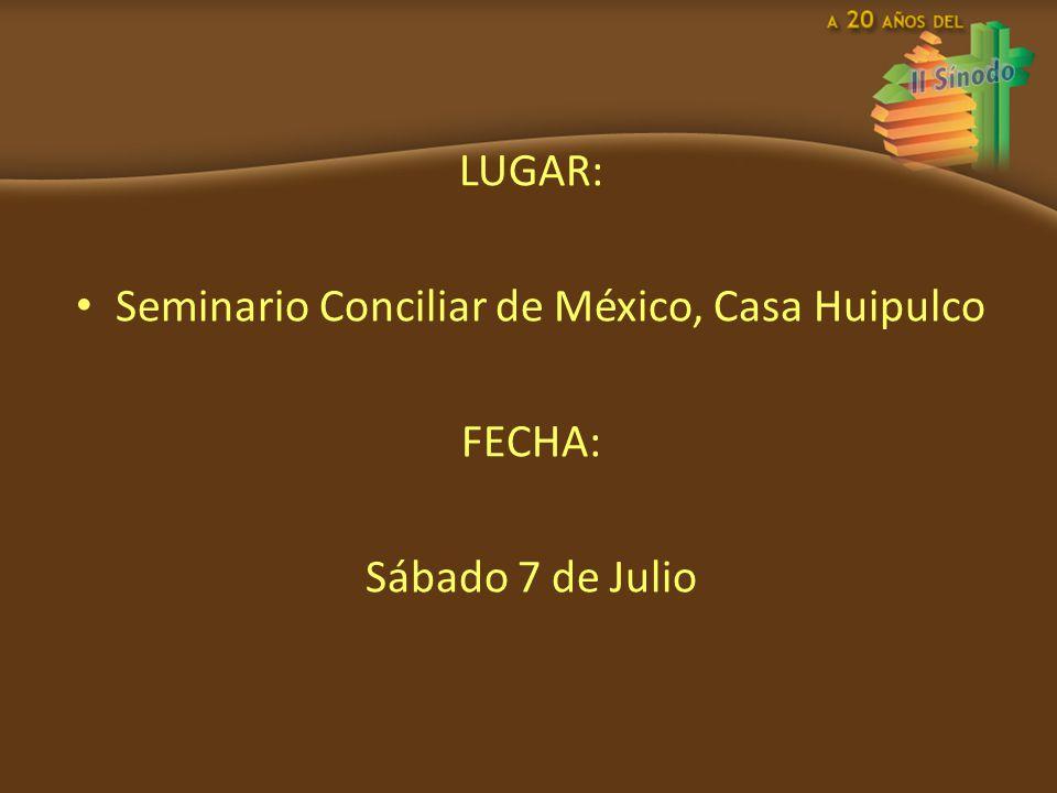 LUGAR: Seminario Conciliar de México, Casa Huipulco FECHA: Sábado 7 de Julio