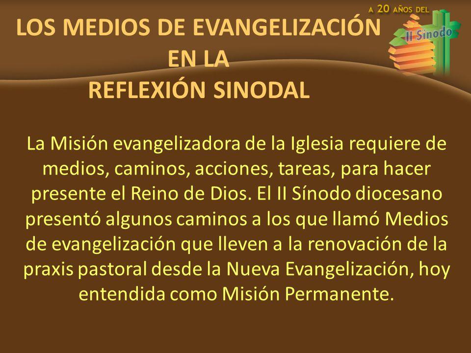 LOS MEDIOS DE EVANGELIZACIÓN EN LA REFLEXIÓN SINODAL La Misión evangelizadora de la Iglesia requiere de medios, caminos, acciones, tareas, para hacer