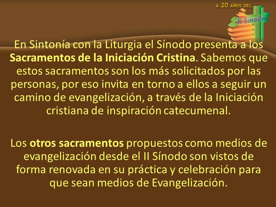 En Sintonía con la Liturgia el Sínodo presenta a los Sacramentos de la Iniciación Cristina. Sabemos que estos sacramentos son los más solicitados por