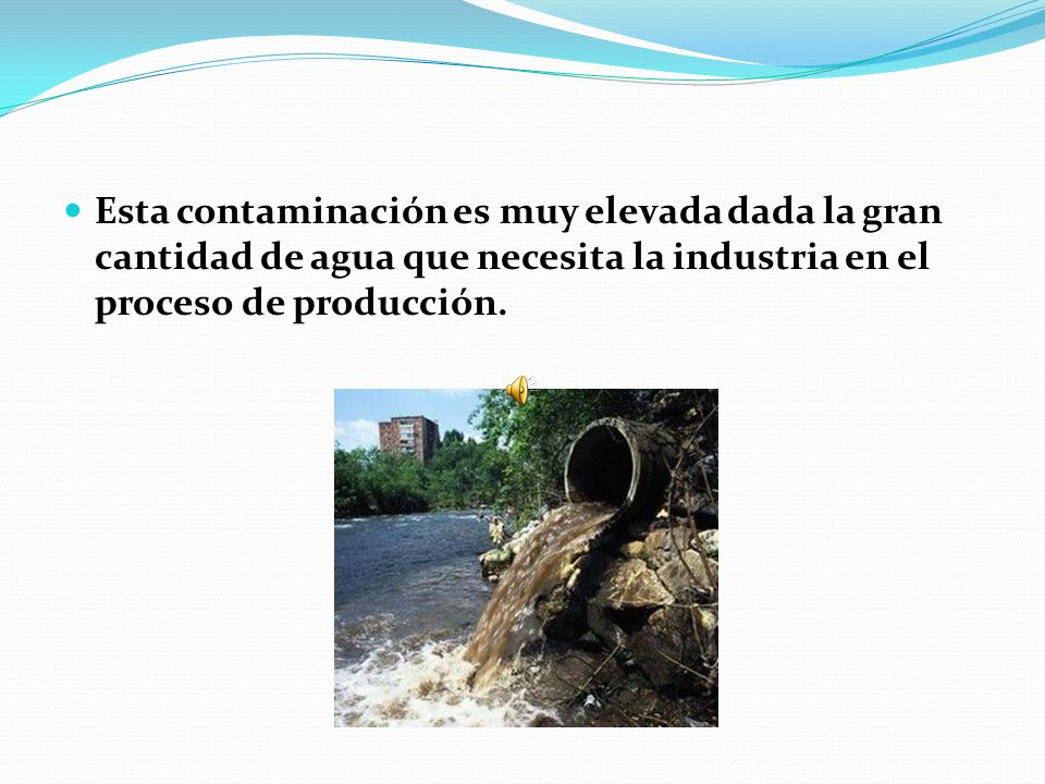 CONTAMINACION INDRUSTRIAL Es aquella producida por la industria cuando lanza sus residuos a los ríos.