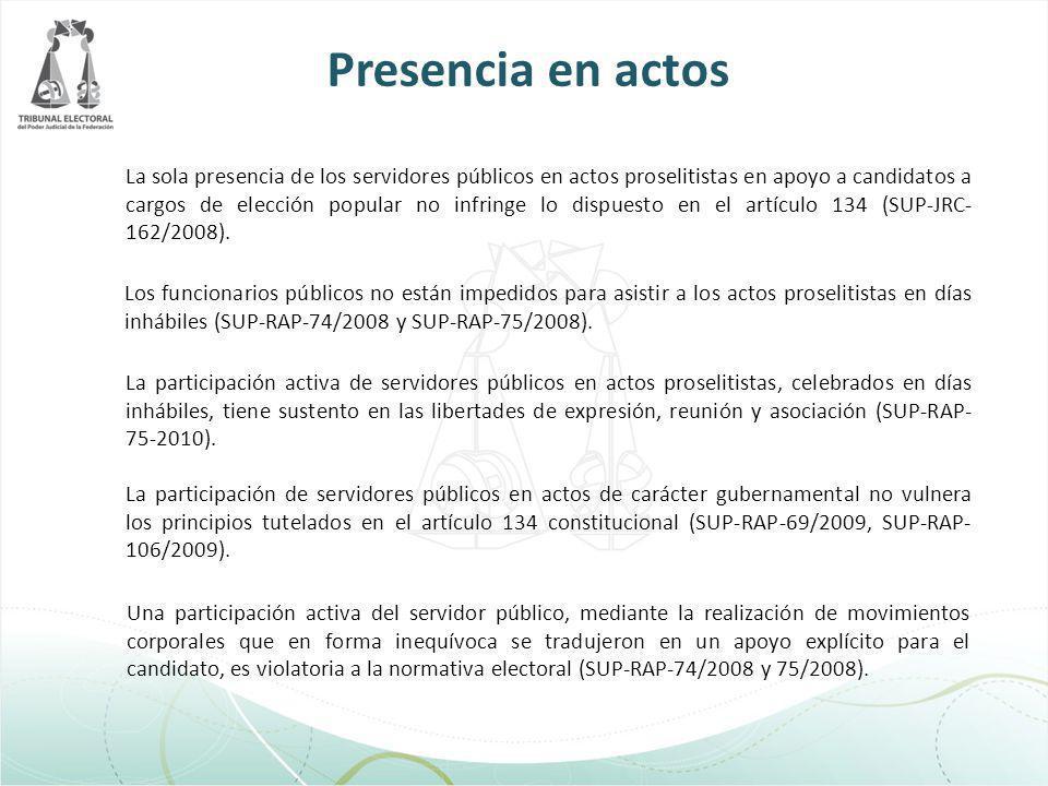 Presencia en actos La sola presencia de los servidores públicos en actos proselitistas en apoyo a candidatos a cargos de elección popular no infringe