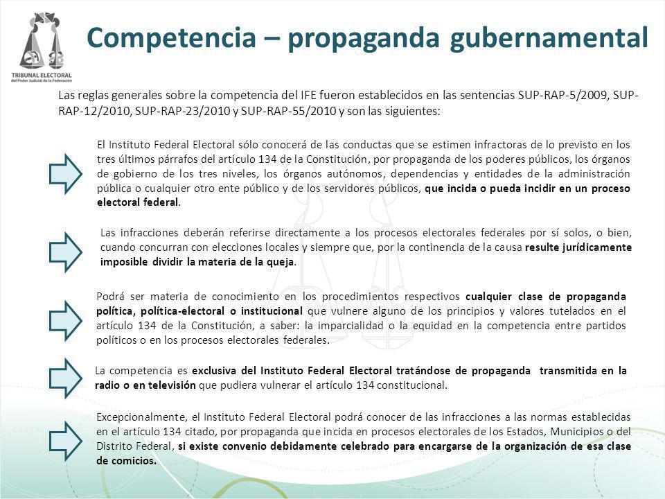 Competencia – propaganda gubernamental Las reglas generales sobre la competencia del IFE fueron establecidos en las sentencias SUP-RAP-5/2009, SUP- RA