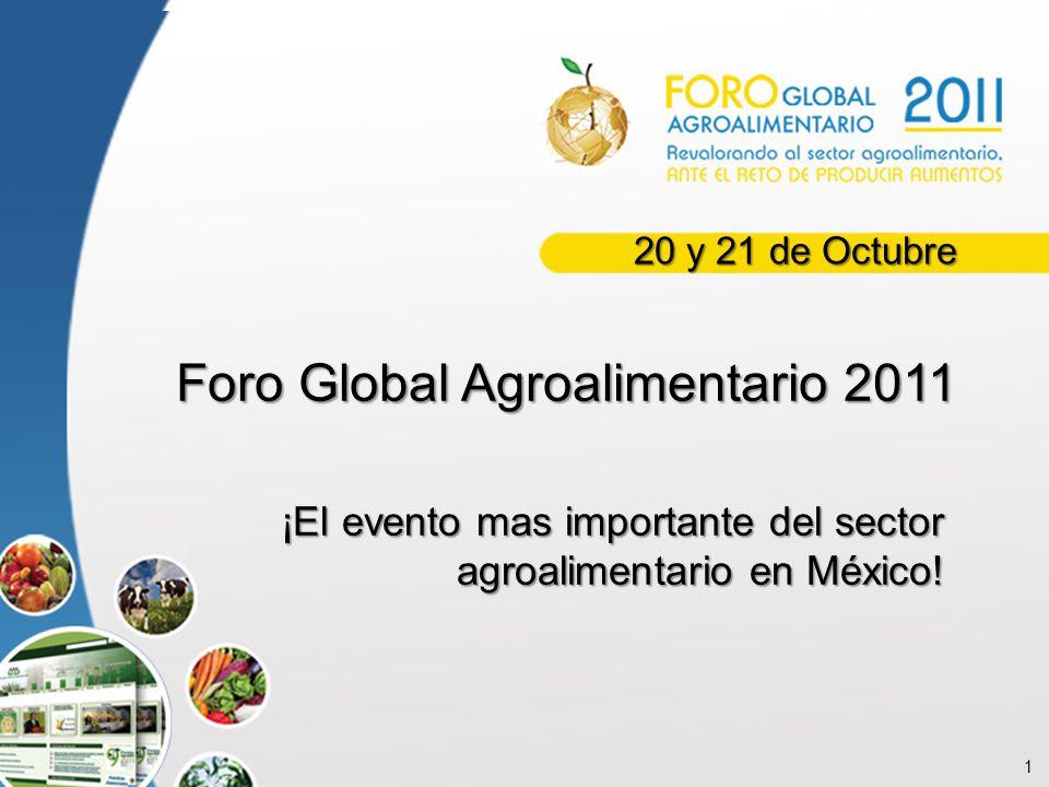 1 Foro Global Agroalimentario 2011 ¡El evento mas importante del sector agroalimentario en México! 20 y 21 de Octubre