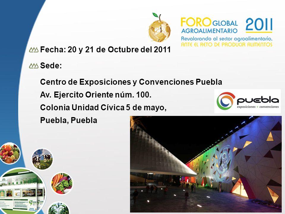 20 Fecha: 20 y 21 de Octubre del 2011 Sede: Centro de Exposiciones y Convenciones Puebla Av. Ejercito Oriente núm. 100. Colonia Unidad Cívica 5 de may