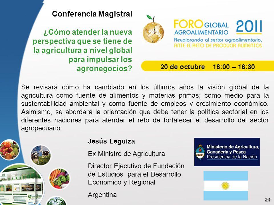 Conferencia Magistral ¿Cómo atender la nueva perspectiva que se tiene de la agricultura a nivel global para impulsar los agronegocios? Se revisará cóm