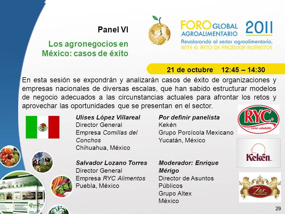 Panel VI Los agronegocios en México: casos de éxito En esta sesión se expondrán y analizarán casos de éxito de organizaciones y empresas nacionales de
