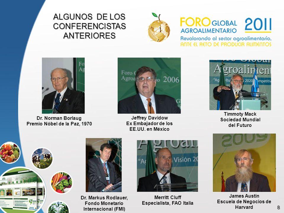 8 Jeffrey Davidow Ex Embajador de los EE.UU. en México Dr. Norman Borlaug Premio Nóbel de la Paz, 1970 Dr. Markus Rodlauer, Fondo Monetario Internacio