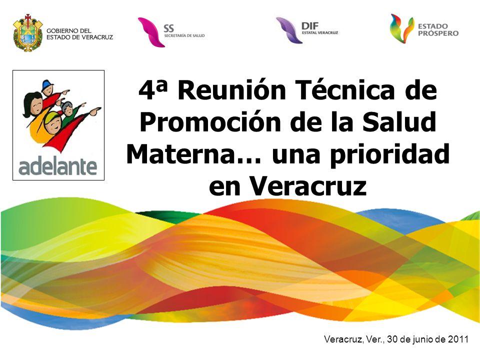 4ª Reunión Técnica de Promoción de la Salud Materna… una prioridad en Veracruz Veracruz, Ver., 30 de junio de 2011