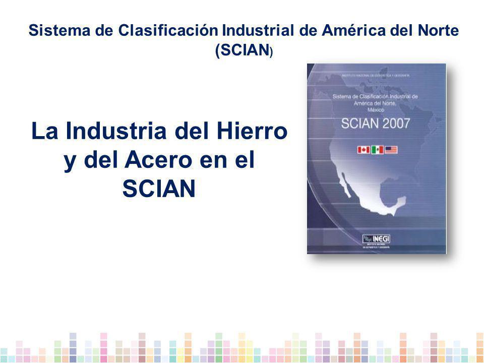 La Industria del Hierro y del Acero en el SCIAN Sistema de Clasificación Industrial de América del Norte (SCIAN )