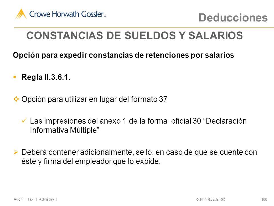 100 Audit   Tax   Advisory   © 2014, Gossler, SC Deducciones Opción para expedir constancias de retenciones por salarios Regla II.3.6.1.